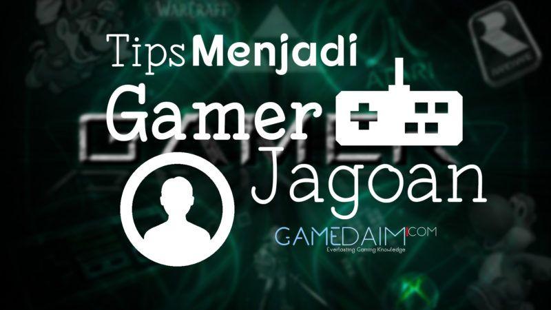tips menjadi gamer jagoan gamedaim.com