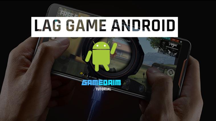 Beginilah Cara Mengatasi Lag Saat Bermain Game Di Android Dengan Mudah! Gamedaim