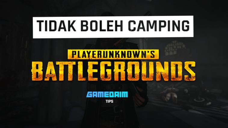 Alasan Kenapa Kamu Tidak Boleh Camping Di PUBG Mobile! Gamedaim