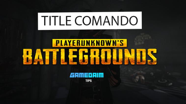 Inilah Cara Mendapatkan Title 'Comando' Di PUBG Mobile! Gamedaim