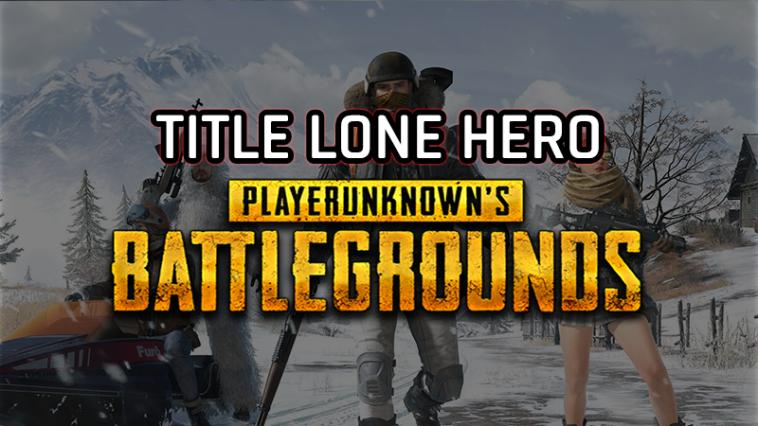 Cara Mendapatkan Title Lone Hero Di PUBG Mobile Dengan Mudah! Gamedaim