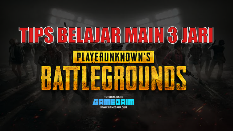 Tips Belajar Main 3 Jari Di PUBG Mobile! Gamedaim