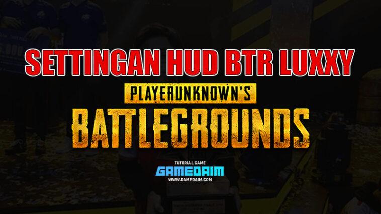 Inilah Settingan HUD PUBG Mobile Dari BTR Luxxy! Gamedaim