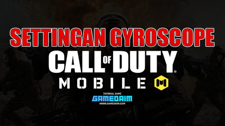 Inilah Settingan Sensitivitas Gyroscope Call Of Duty Mobile Terbaik! Gamedaim