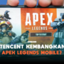 Tencent Akan Kembangkan Apex Legends Mobile! Gamedaim