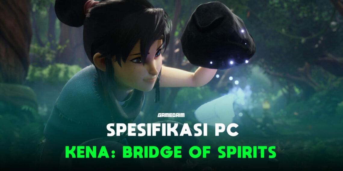 Spesifikasi Pc Untuk Memainkan Kena Bridge Of Spirits Gamedaim
